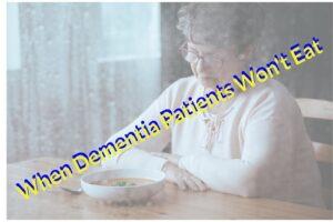 when dementia patients won't eat