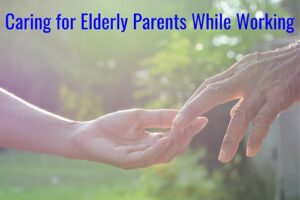 caring for elderly parents while working