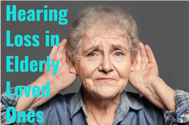 Hearing Loss in Elderly Loved Ones