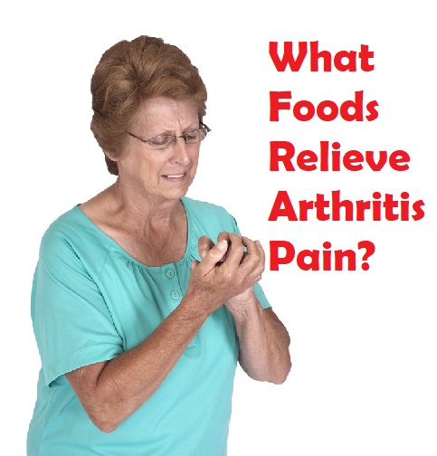 Guide to What Foods Relieve Arthritis Pain